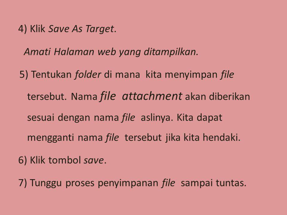 4) Klik Save As Target. Amati Halaman web yang ditampilkan. 5) Tentukan folder di mana kita menyimpan file tersebut. Nama file attachment akan diberik