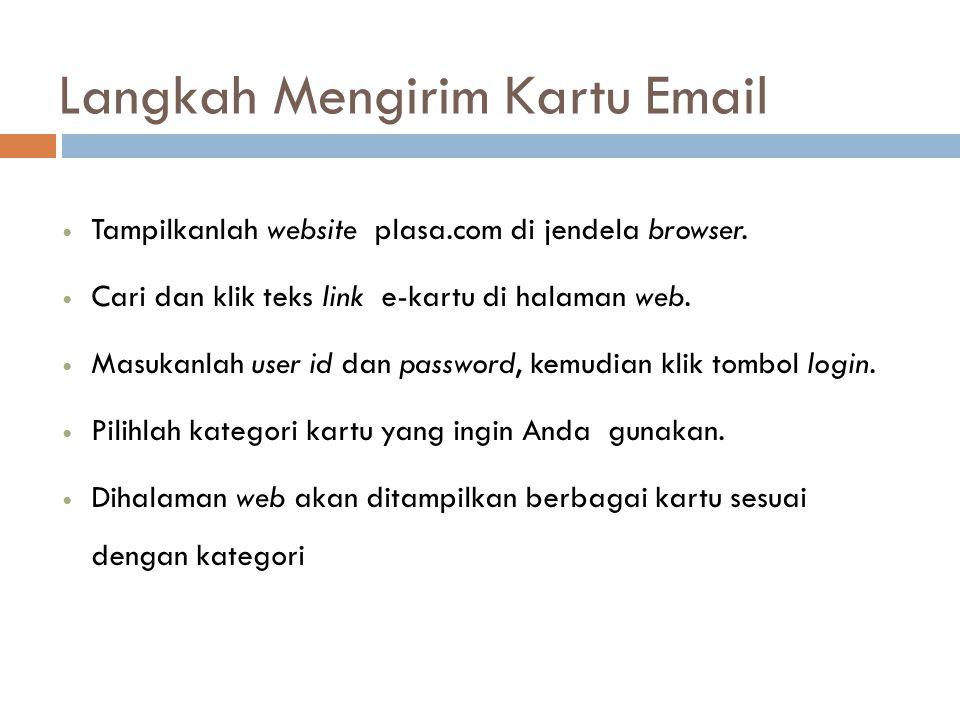 Langkah Mengirim Kartu Email Tampilkanlah website plasa.com di jendela browser. Cari dan klik teks link e-kartu di halaman web. Masukanlah user id dan