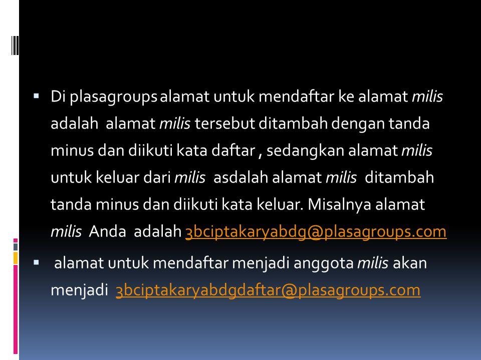  Di plasagroups alamat untuk mendaftar ke alamat milis adalah alamat milis tersebut ditambah dengan tanda minus dan diikuti kata daftar, sedangkan al