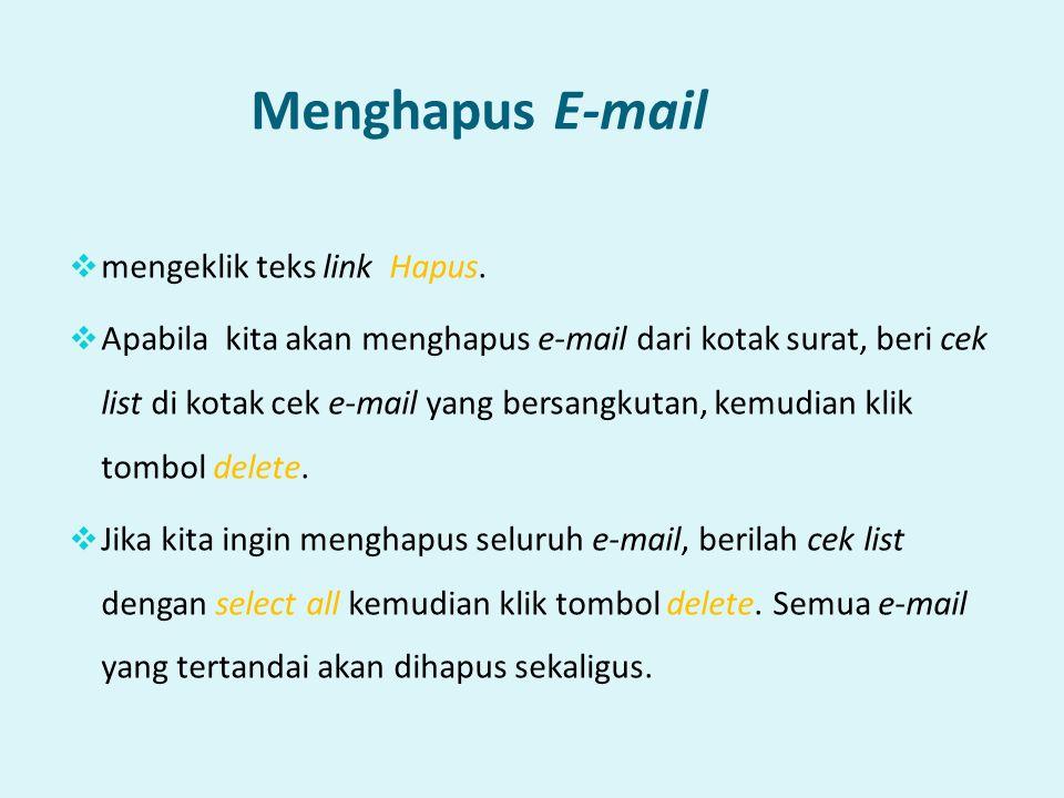 Menghapus E-mail  mengeklik teks link Hapus.  Apabila kita akan menghapus e-mail dari kotak surat, beri cek list di kotak cek e-mail yang bersangkut