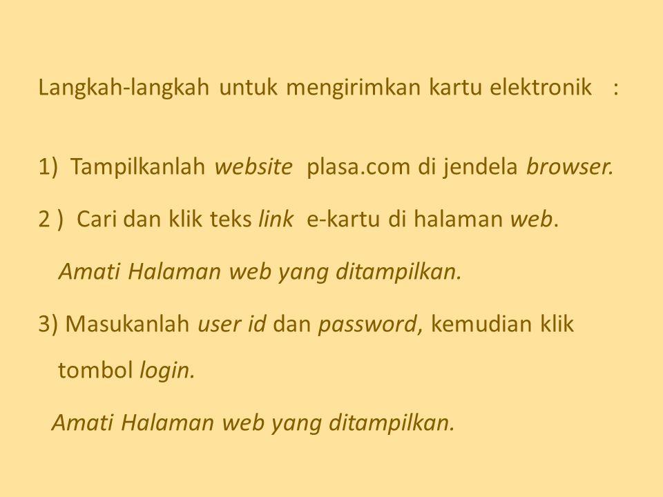 Langkah-langkah untuk mengirimkan kartu elektronik : 1) Tampilkanlah website plasa.com di jendela browser. 2 ) Cari dan klik teks link e-kartu di hala