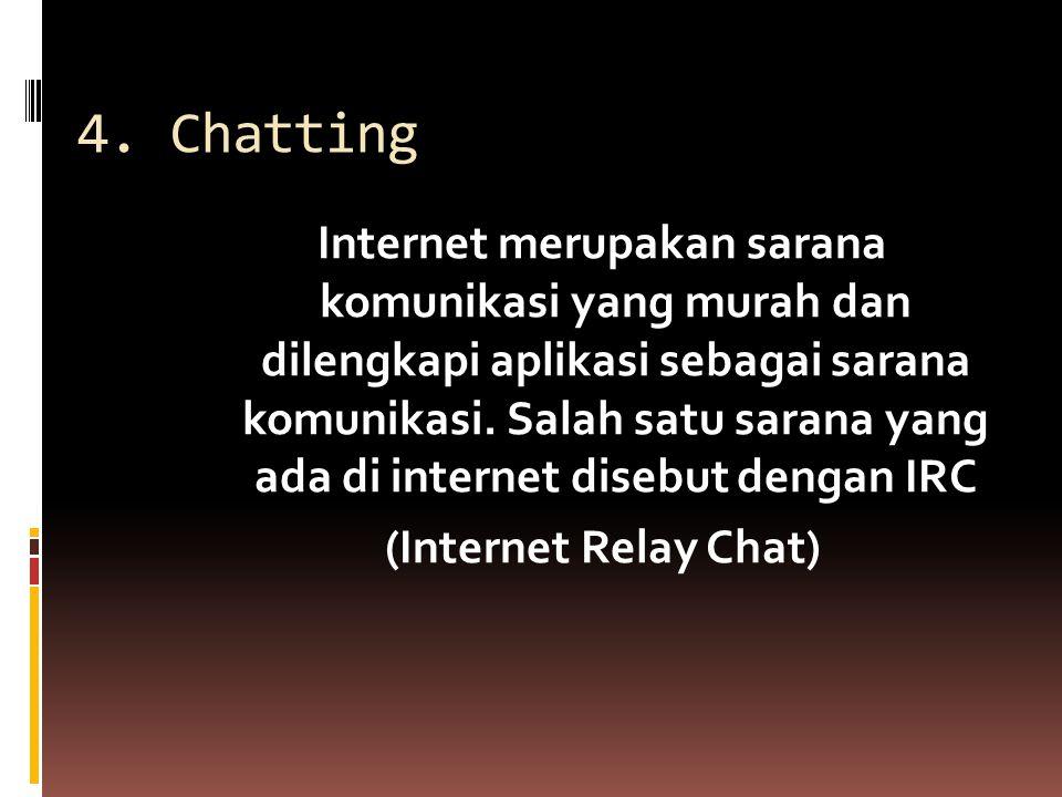 4. Chatting Internet merupakan sarana komunikasi yang murah dan dilengkapi aplikasi sebagai sarana komunikasi. Salah satu sarana yang ada di internet