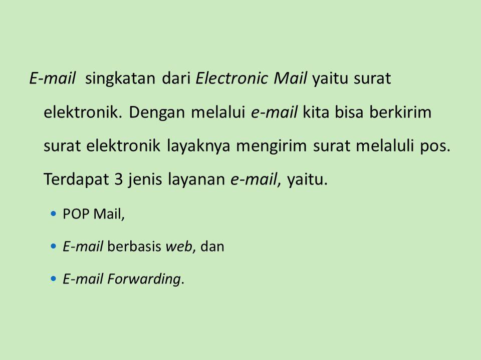 E-mail singkatan dari Electronic Mail yaitu surat elektronik. Dengan melalui e-mail kita bisa berkirim surat elektronik layaknya mengirim surat melalu
