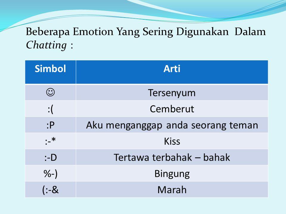 Beberapa Emotion Yang Sering Digunakan Dalam Chatting : SimbolArti Tersenyum :(Cemberut :PAku menganggap anda seorang teman :-*Kiss :-DTertawa terbaha