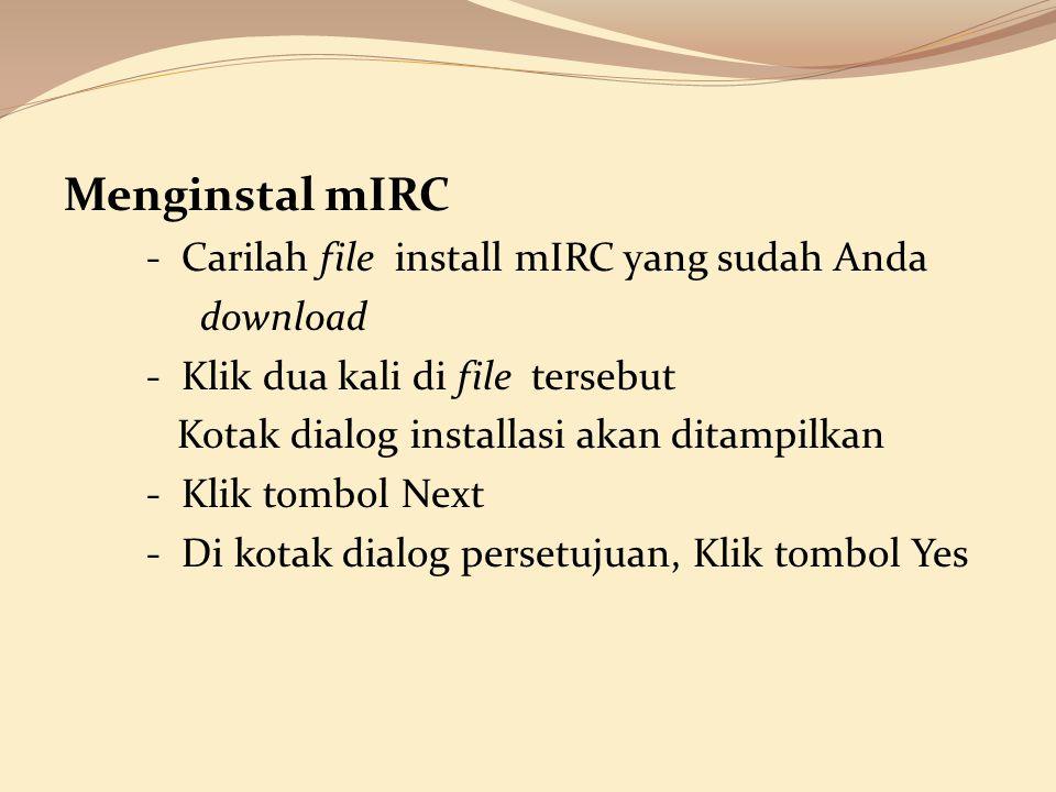 Menginstal mIRC - Carilah file install mIRC yang sudah Anda download - Klik dua kali di file tersebut Kotak dialog installasi akan ditampilkan - Klik
