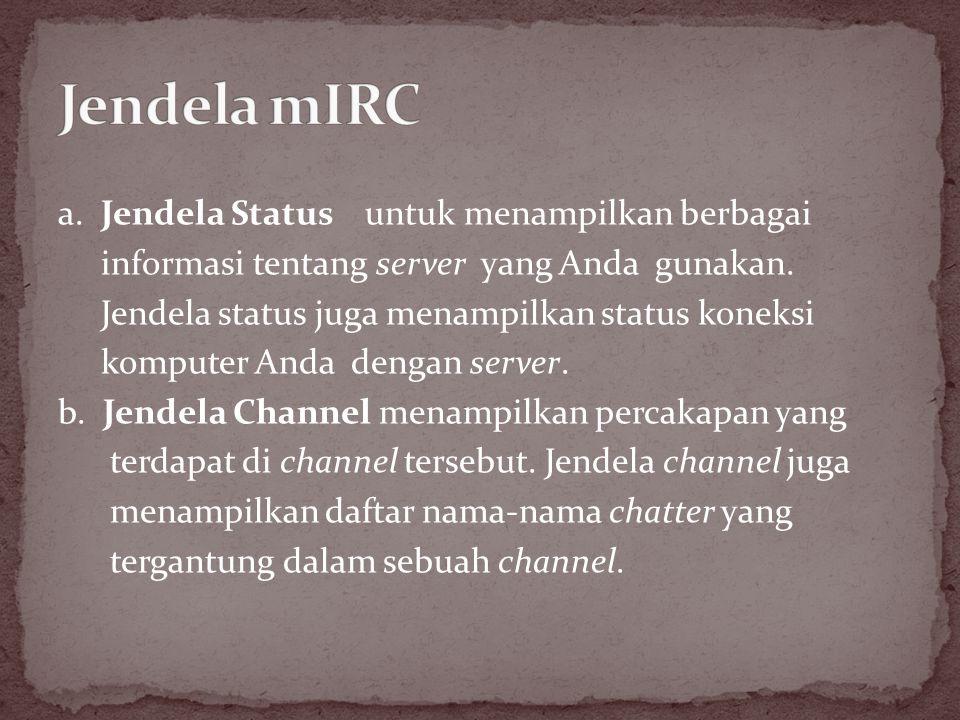 a. Jendela Status untuk menampilkan berbagai informasi tentang server yang Anda gunakan. Jendela status juga menampilkan status koneksi komputer Anda