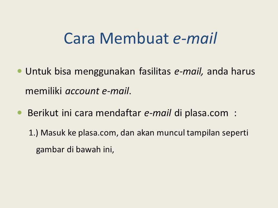 Cara Membuat e-mail Untuk bisa menggunakan fasilitas e-mail, anda harus memiliki account e-mail. Berikut ini cara mendaftar e-mail di plasa.com : 1.)