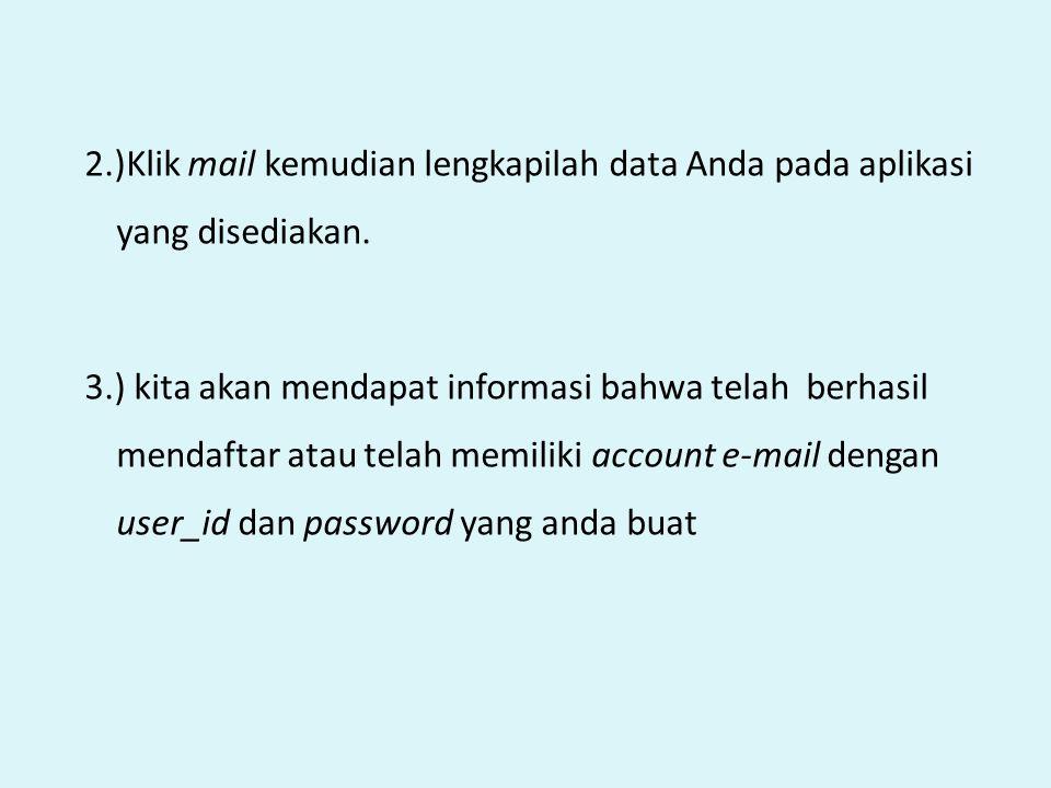 2.)Klik mail kemudian lengkapilah data Anda pada aplikasi yang disediakan. 3.) kita akan mendapat informasi bahwa telah berhasil mendaftar atau telah