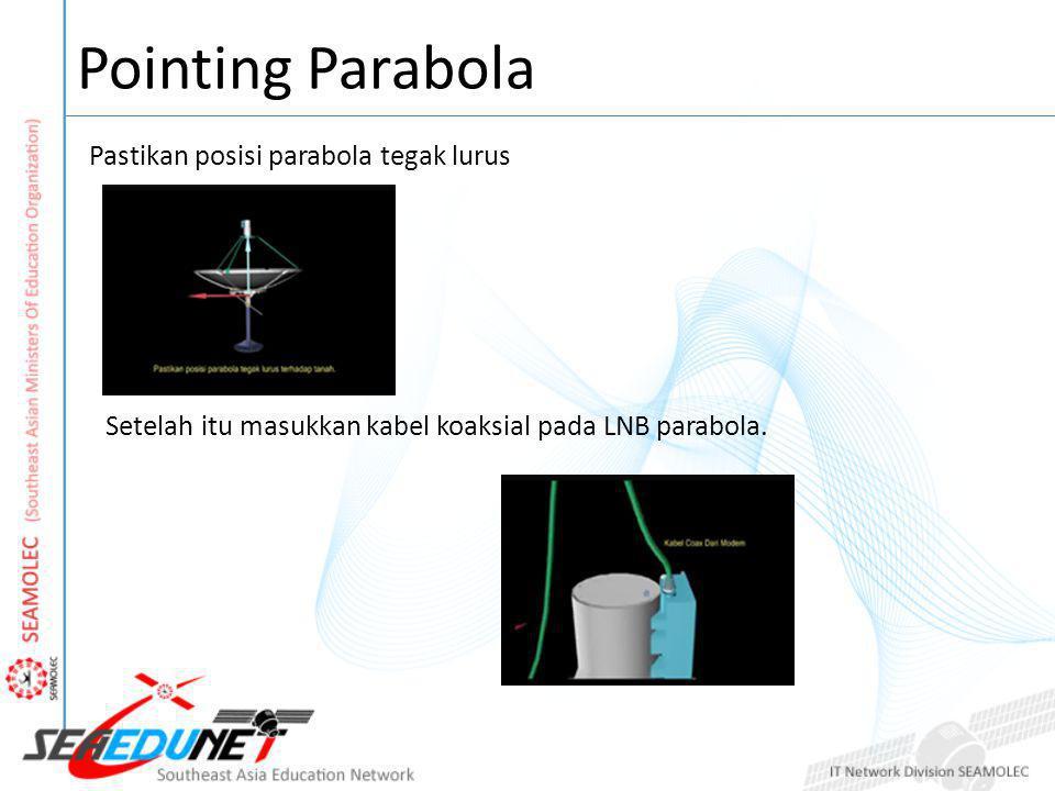 Pointing Parabola Pastikan posisi parabola tegak lurus Setelah itu masukkan kabel koaksial pada LNB parabola.