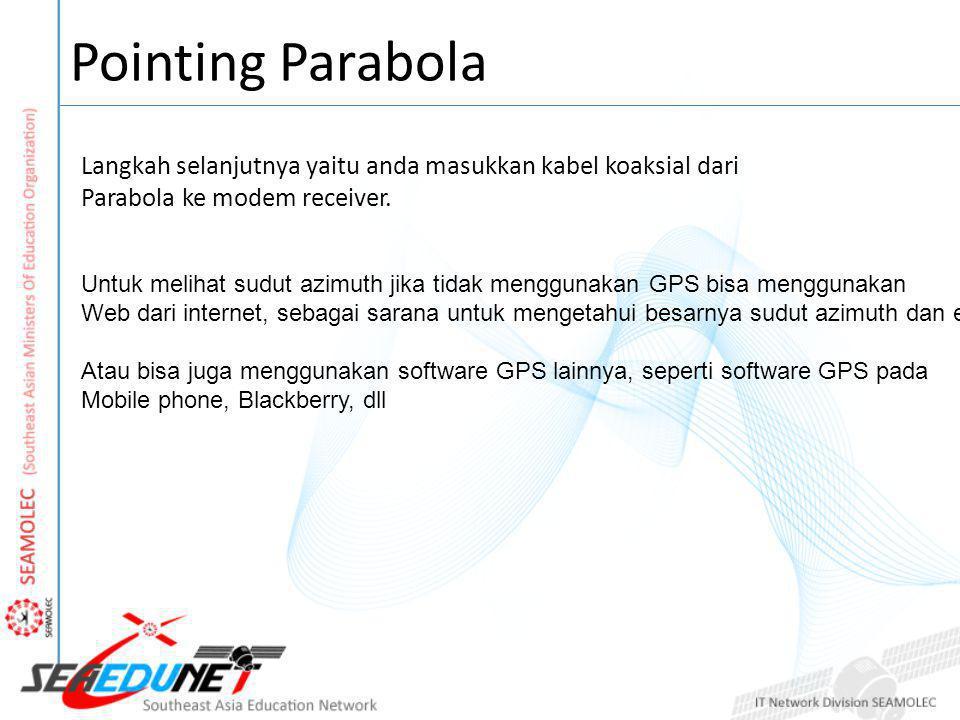 Pointing Parabola Langkah selanjutnya yaitu anda masukkan kabel koaksial dari Parabola ke modem receiver.