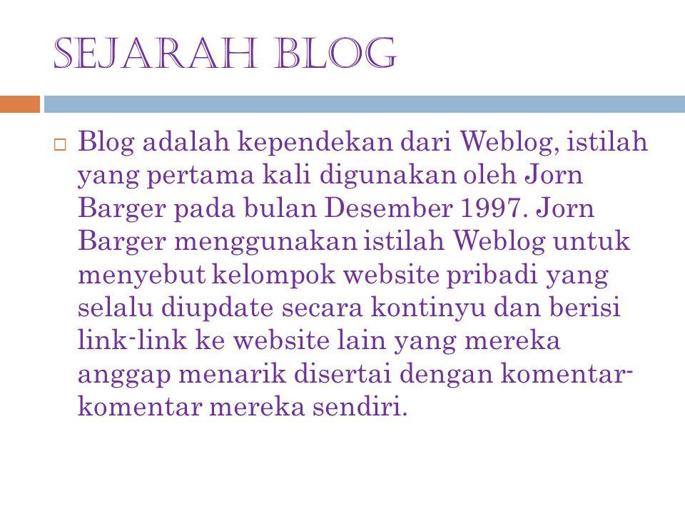 SEJARAH BLOG  Blog adalah kependekan dari Weblog, istilah yang pertama kali digunakan oleh Jorn Barger pada bulan Desember 1997. Jorn Barger mengguna