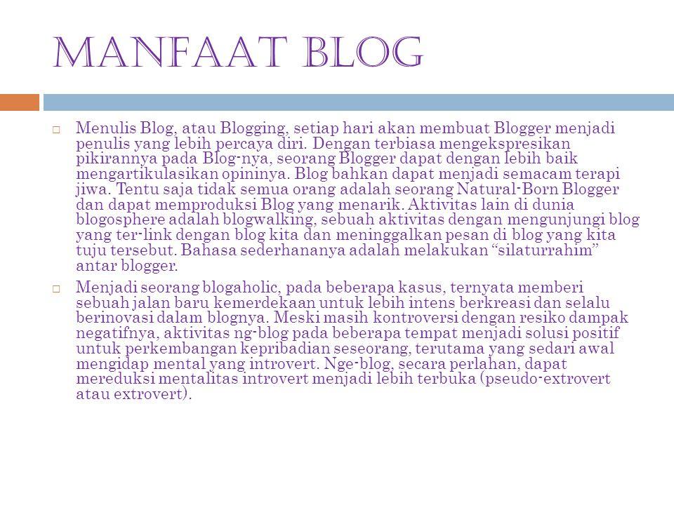 MANFAAT BLOG  Menulis Blog, atau Blogging, setiap hari akan membuat Blogger menjadi penulis yang lebih percaya diri. Dengan terbiasa mengekspresikan