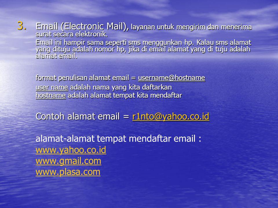 3. Email (Electronic Mail), layanan untuk mengirim dan menerima surat secara elektronik. Email ini hampir sama seperti sms menggunkan hp. Kalau sms al