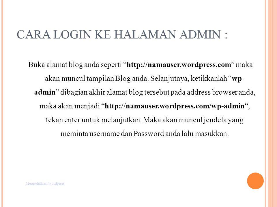 CARA LOGIN KE HALAMAN ADMIN : Buka alamat blog anda seperti http://namauser.wordpress.com maka akan muncul tampilan Blog anda.
