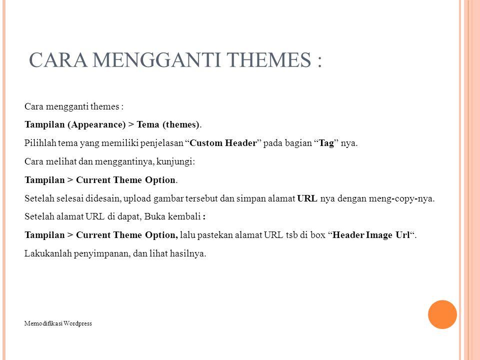 CARA MENGGANTI THEMES : Cara mengganti themes : Tampilan (Appearance) > Tema (themes).