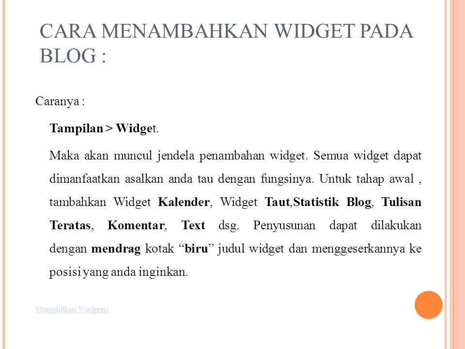 CARA MENAMBAHKAN WIDGET PADA BLOG : Caranya : Tampilan > Widget.