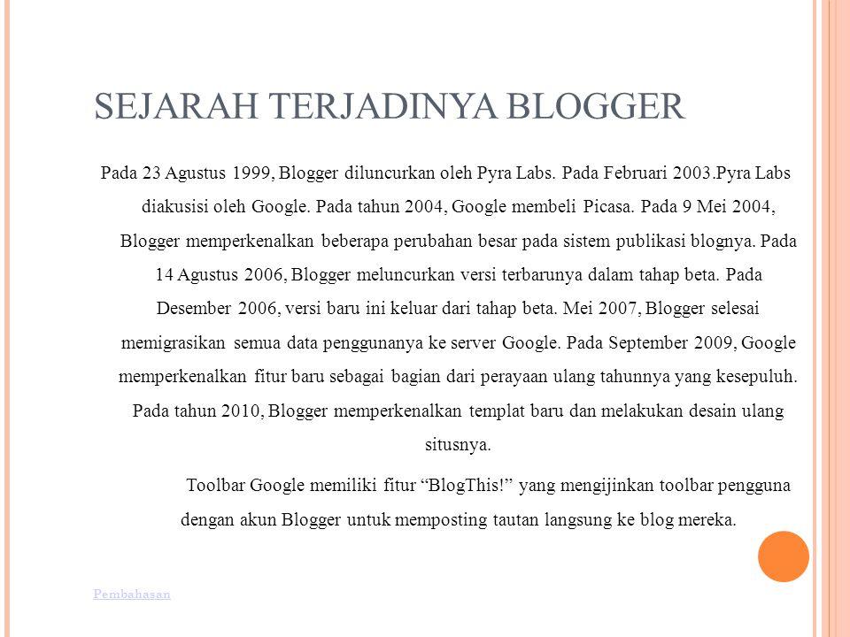 SEJARAH TERJADINYA BLOGGER Pada 23 Agustus 1999, Blogger diluncurkan oleh Pyra Labs.