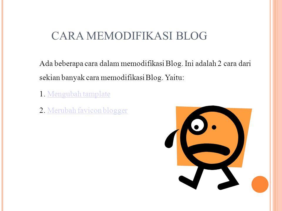 CARA MEMODIFIKASI BLOG Ada beberapa cara dalam memodifikasi Blog.
