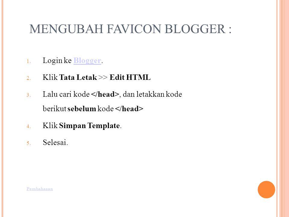 MENGUBAH FAVICON BLOGGER : 1.Login ke Blogger.Blogger 2.