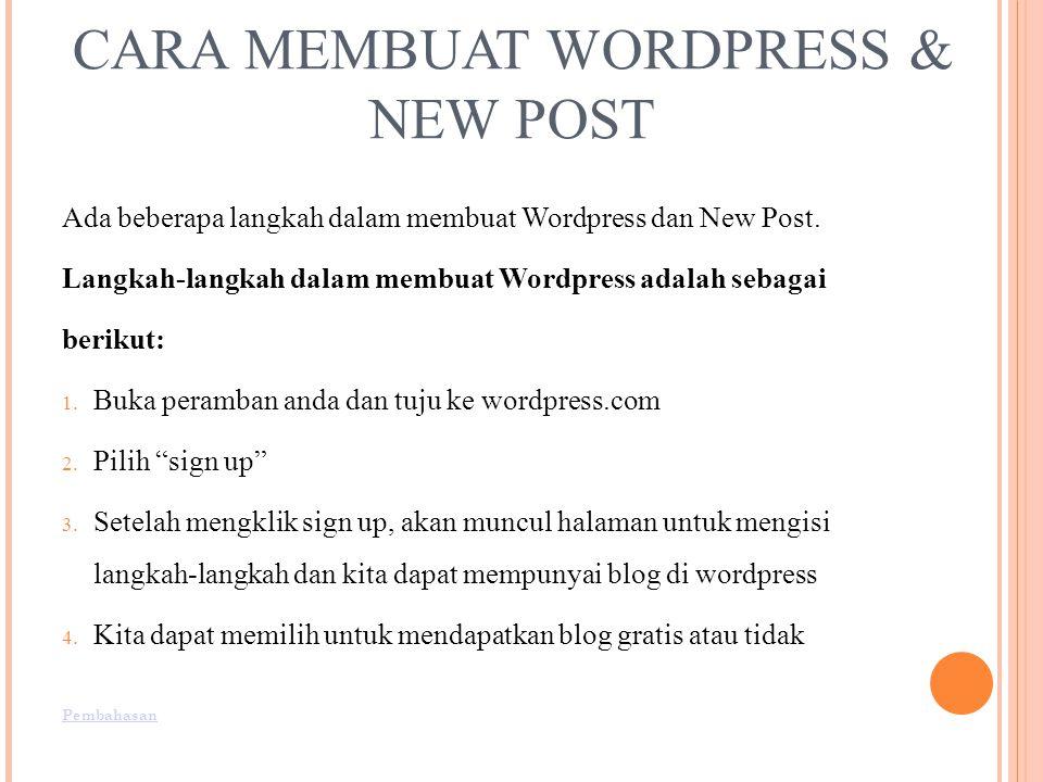 CARA MEMBUAT WORDPRESS & NEW POST Ada beberapa langkah dalam membuat Wordpress dan New Post.