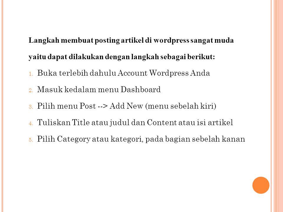 Langkah membuat posting artikel di wordpress sangat muda yaitu dapat dilakukan dengan langkah sebagai berikut: 1.