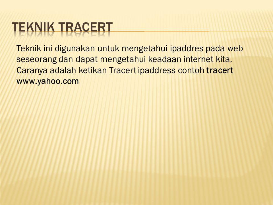 Teknik ini digunakan untuk mengetahui ipaddres pada web seseorang dan dapat mengetahui keadaan internet kita.