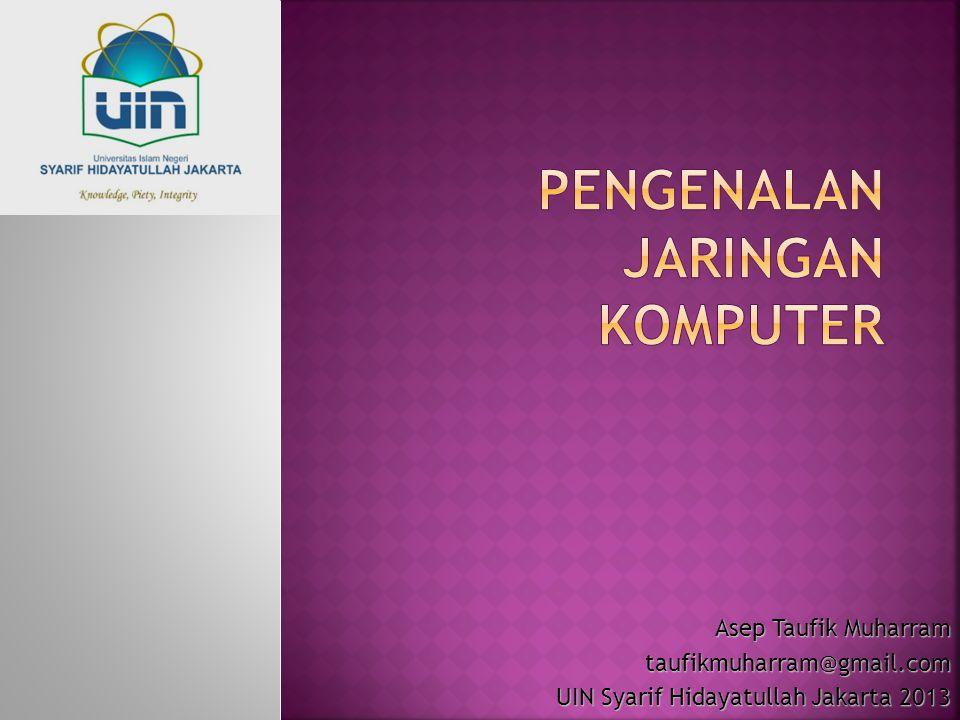 Asep Taufik Muharram taufikmuharram@gmail.com UIN Syarif Hidayatullah Jakarta 2013