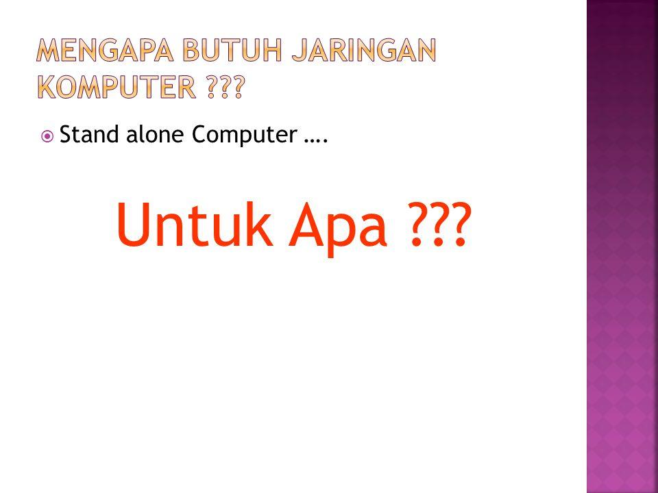  Stand alone Computer …. Untuk Apa ???