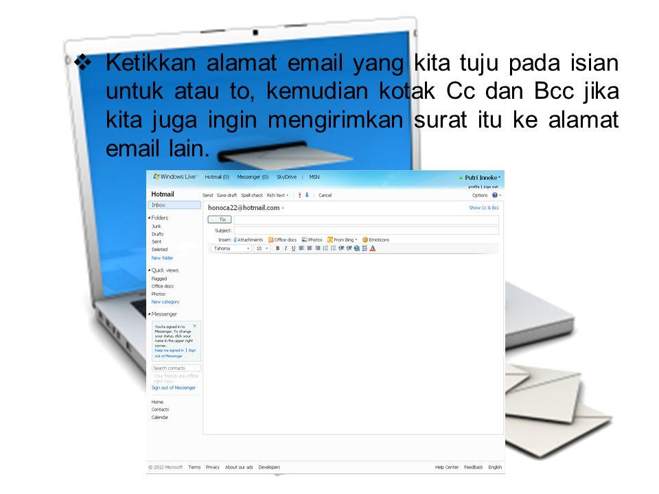  Ketikkan alamat email yang kita tuju pada isian untuk atau to, kemudian kotak Cc dan Bcc jika kita juga ingin mengirimkan surat itu ke alamat email lain.