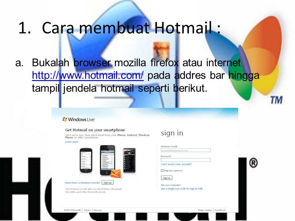 1.Cara membuat Hotmail : a.Bukalah browser mozilla firefox atau internet http://www.hotmail.com/ pada addres bar hingga tampil jendela hotmail seperti berikut.