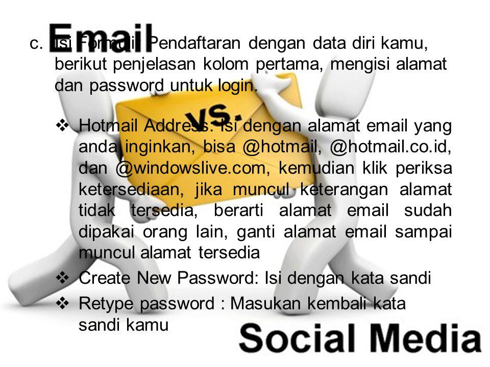 c.Isi Formulir Pendaftaran dengan data diri kamu, berikut penjelasan kolom pertama, mengisi alamat dan password untuk login.  Hotmail Address: Isi de