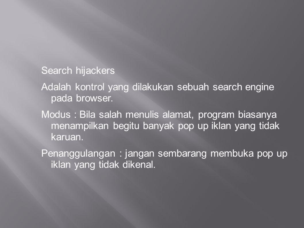 Search hijackers Adalah kontrol yang dilakukan sebuah search engine pada browser. Modus : Bila salah menulis alamat, program biasanya menampilkan begi