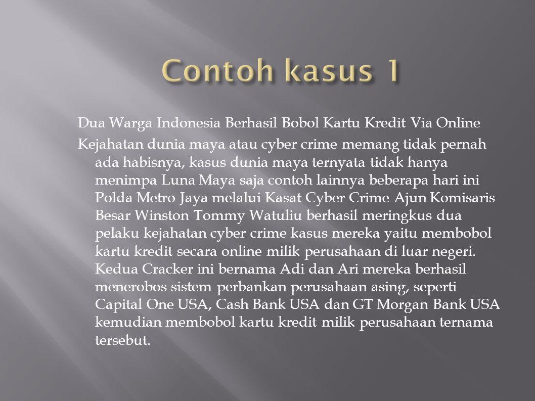 Dua Warga Indonesia Berhasil Bobol Kartu Kredit Via Online Kejahatan dunia maya atau cyber crime memang tidak pernah ada habisnya, kasus dunia maya te