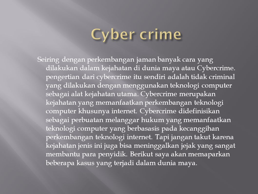Seiring dengan perkembangan jaman banyak cara yang dilakukan dalam kejahatan di dunia maya atau Cybercrime. pengertian dari cybercrime itu sendiri ada