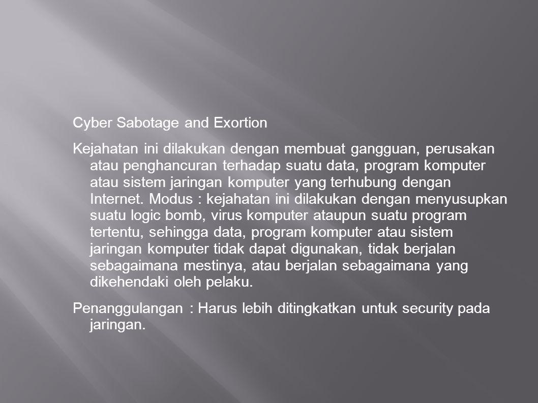 Cyber Sabotage and Exortion Kejahatan ini dilakukan dengan membuat gangguan, perusakan atau penghancuran terhadap suatu data, program komputer atau si