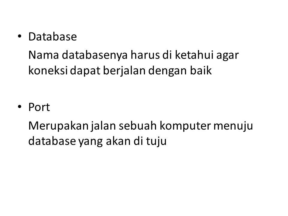 Database Nama databasenya harus di ketahui agar koneksi dapat berjalan dengan baik Port Merupakan jalan sebuah komputer menuju database yang akan di t