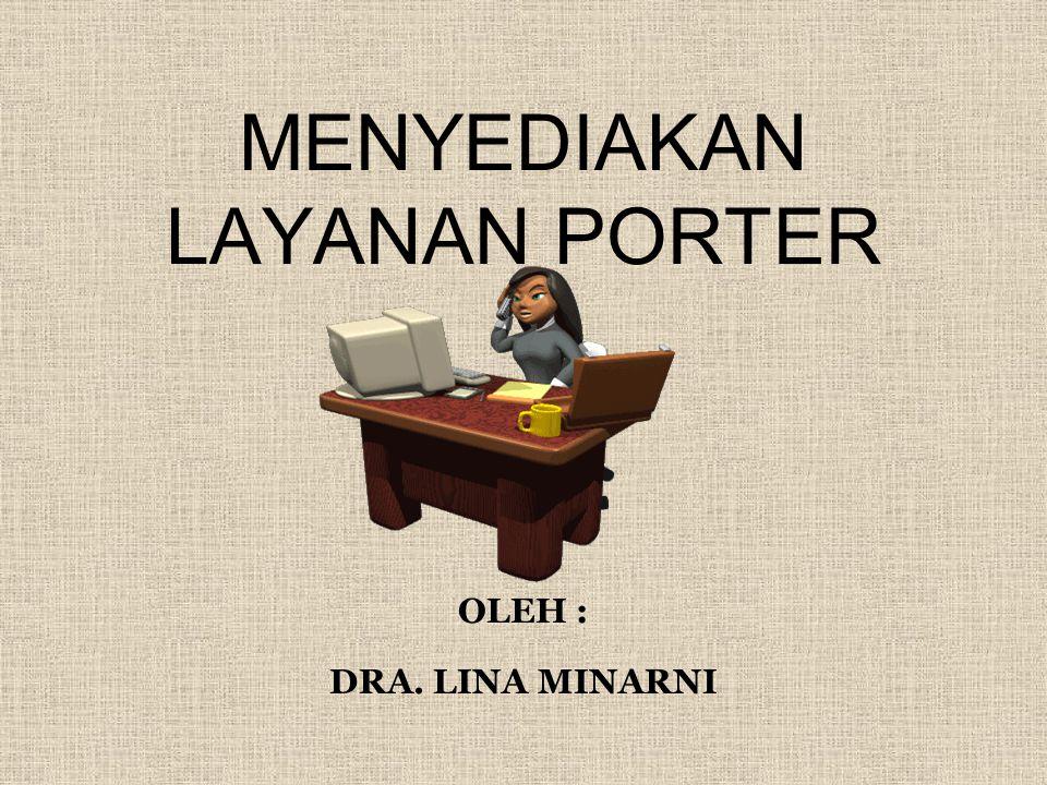 MENYEDIAKAN LAYANAN PORTER OLEH : DRA. LINA MINARNI
