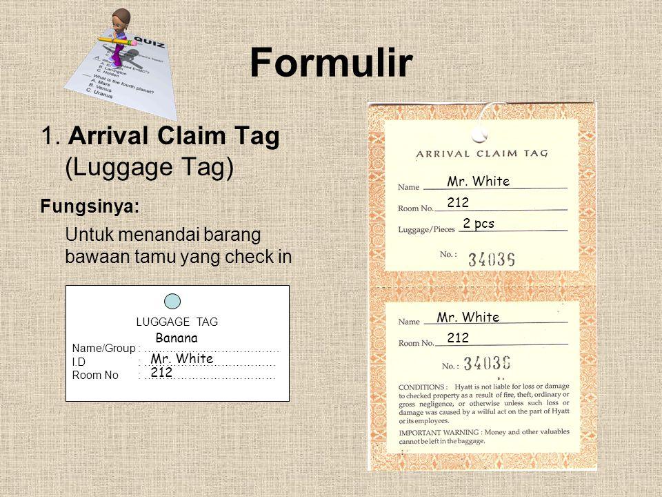 Formulir 1. Arrival Claim Tag (Luggage Tag) Fungsinya: Untuk menandai barang bawaan tamu yang check in Mr. White 212 2 pcs Mr. White 212 LUGGAGE TAG N