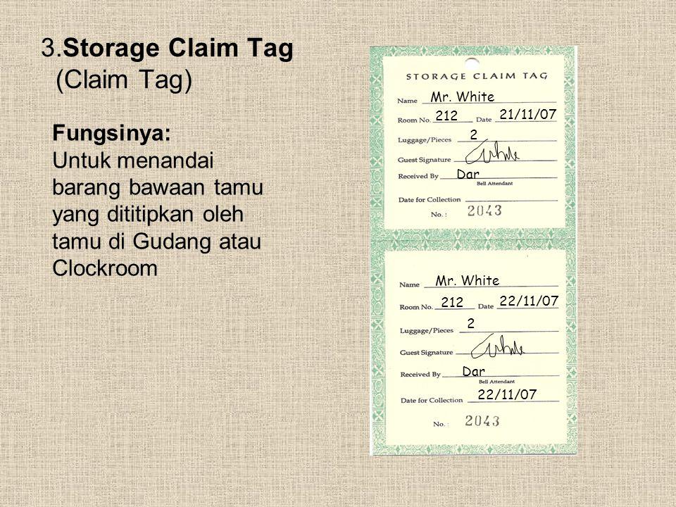 3.Storage Claim Tag (Claim Tag) Fungsinya: Untuk menandai barang bawaan tamu yang dititipkan oleh tamu di Gudang atau Clockroom 2 Mr. White 21/11/07 2