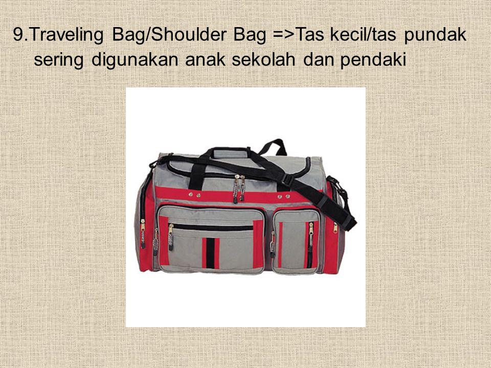 9.Traveling Bag/Shoulder Bag =>Tas kecil/tas pundak sering digunakan anak sekolah dan pendaki