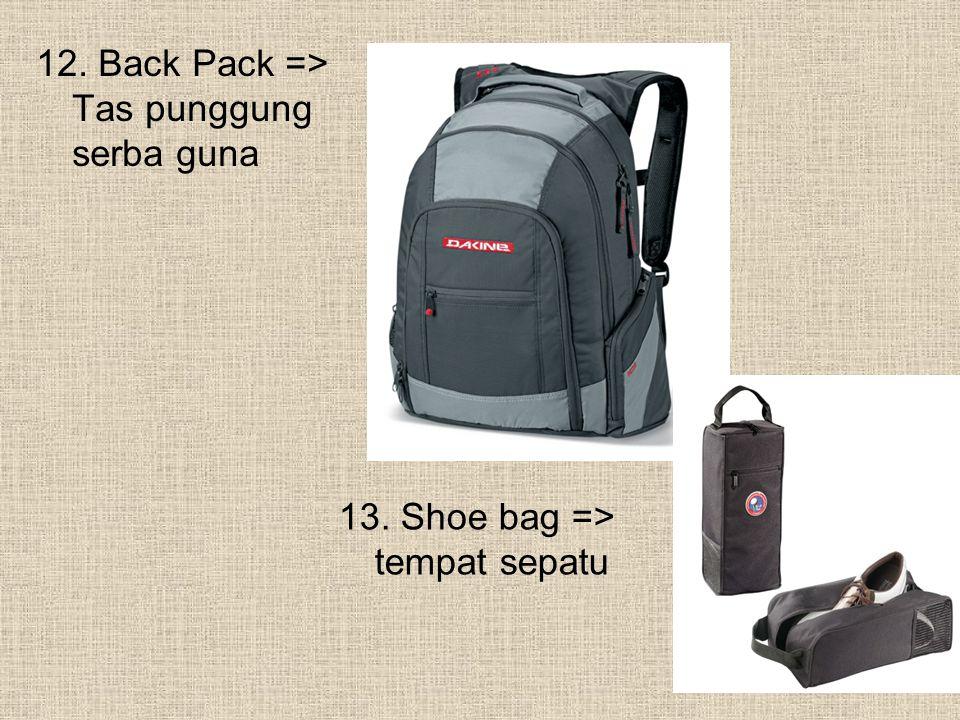 12. Back Pack => Tas punggung serba guna 13. Shoe bag => tempat sepatu