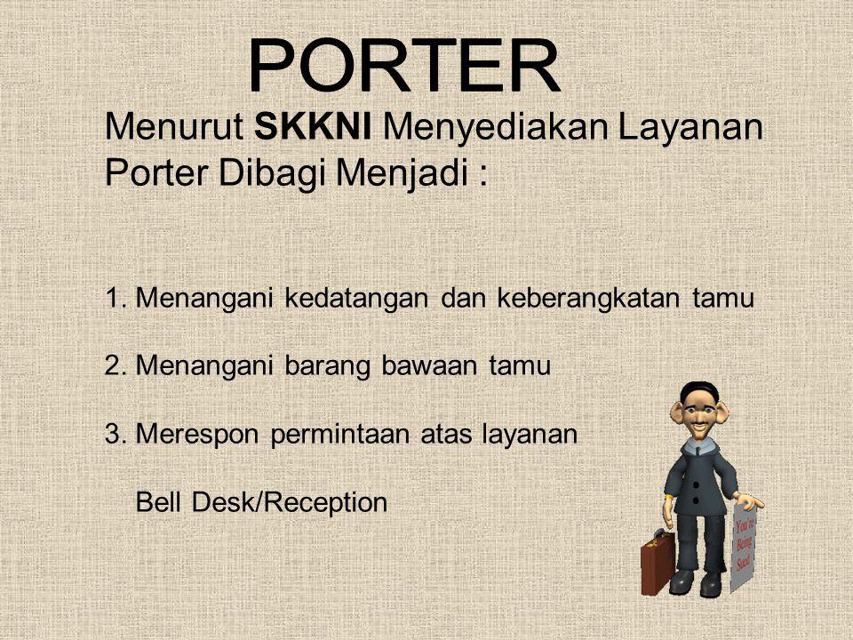 Menurut SKKNI Menyediakan Layanan Porter Dibagi Menjadi : 1. Menangani kedatangan dan keberangkatan tamu 2. Menangani barang bawaan tamu 3. Merespon p