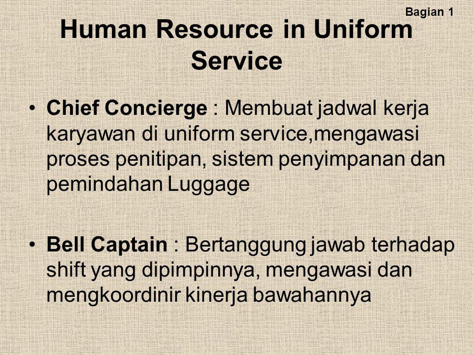 Human Resource in Uniform Service Chief Concierge : Membuat jadwal kerja karyawan di uniform service,mengawasi proses penitipan, sistem penyimpanan da