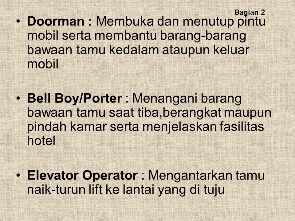 Doorman : Membuka dan menutup pintu mobil serta membantu barang-barang bawaan tamu kedalam ataupun keluar mobil Bell Boy/Porter : Menangani barang baw