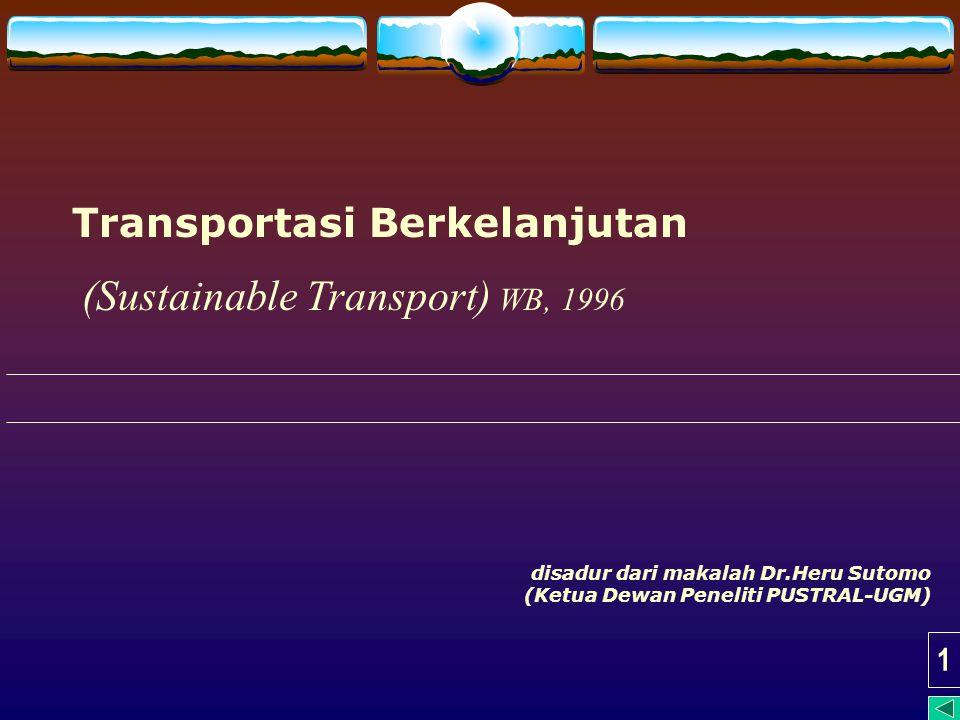 1 Transportasi Berkelanjutan disadur dari makalah Dr.Heru Sutomo (Ketua Dewan Peneliti PUSTRAL-UGM) (Sustainable Transport) WB, 1996