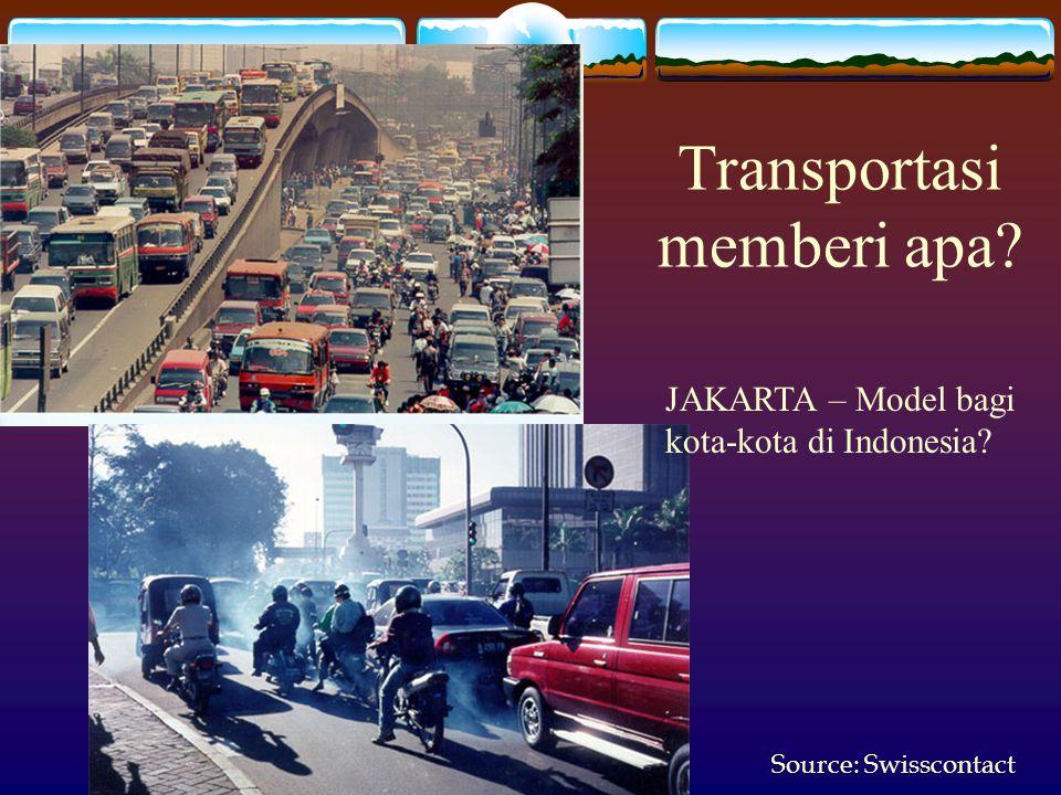 Source: Swisscontact Transportasi memberi apa? JAKARTA – Model bagi kota-kota di Indonesia?