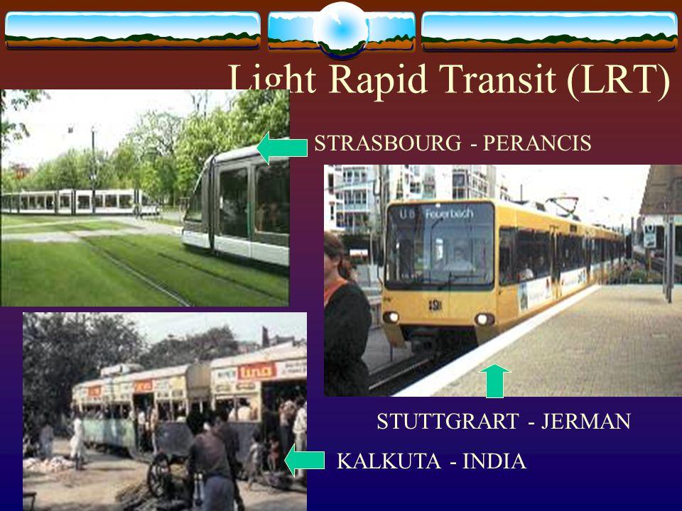 Light Rapid Transit (LRT) STRASBOURG - PERANCIS STUTTGRART - JERMAN KALKUTA - INDIA