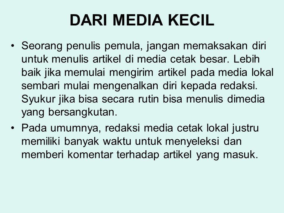 DARI MEDIA KECIL Seorang penulis pemula, jangan memaksakan diri untuk menulis artikel di media cetak besar. Lebih baik jika memulai mengirim artikel p