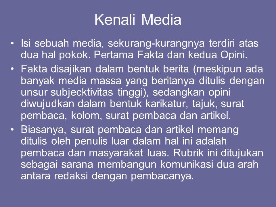 Kenali Media Isi sebuah media, sekurang-kurangnya terdiri atas dua hal pokok. Pertama Fakta dan kedua Opini. Fakta disajikan dalam bentuk berita (mesk