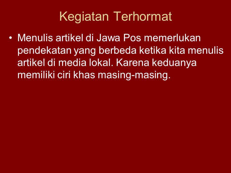 Kegiatan Terhormat Menulis artikel di Jawa Pos memerlukan pendekatan yang berbeda ketika kita menulis artikel di media lokal. Karena keduanya memiliki